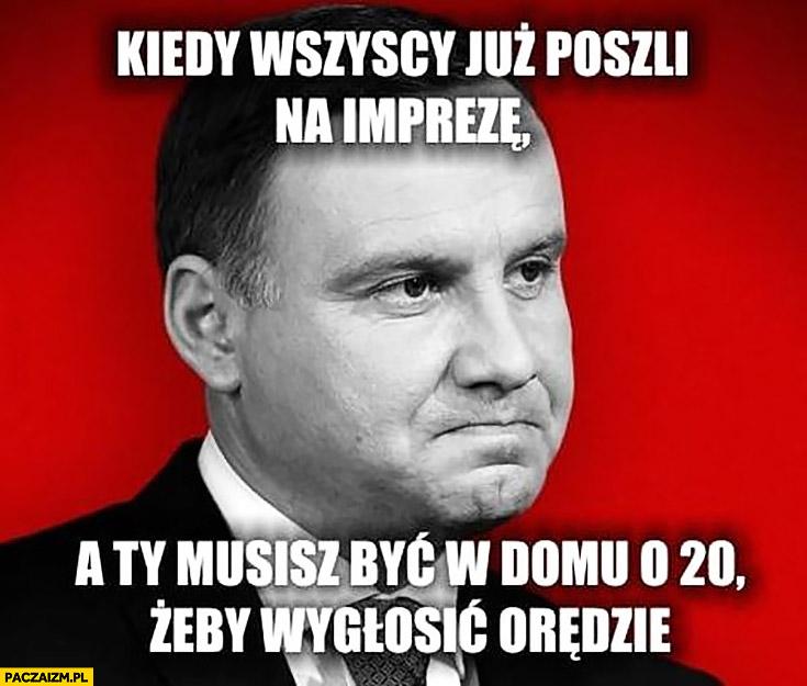 Andrzej Duda kiedy wszyscy już poszli na imprezę a Ty musisz być w domu o 20 żeby wygłosić orędzie