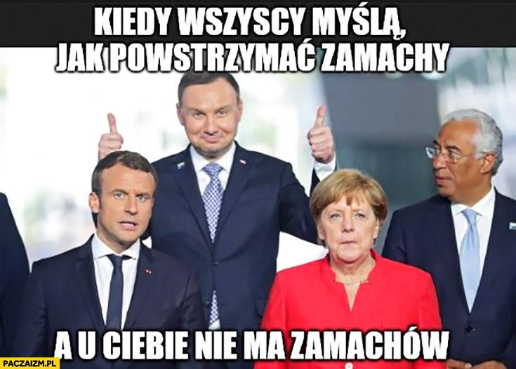 Andrzej Duda kiedy wszyscy myślą jak powstrzymać zamachy a u Ciebie nie ma zamachów Macron Merkel