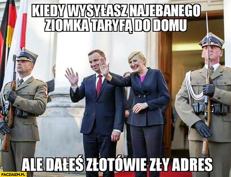 Andrzej Duda kiedy wysyłasz nawalonego ziomka taryfą do domu ale dałeś złotówie taksówkarzowi zły adres Agata Duda