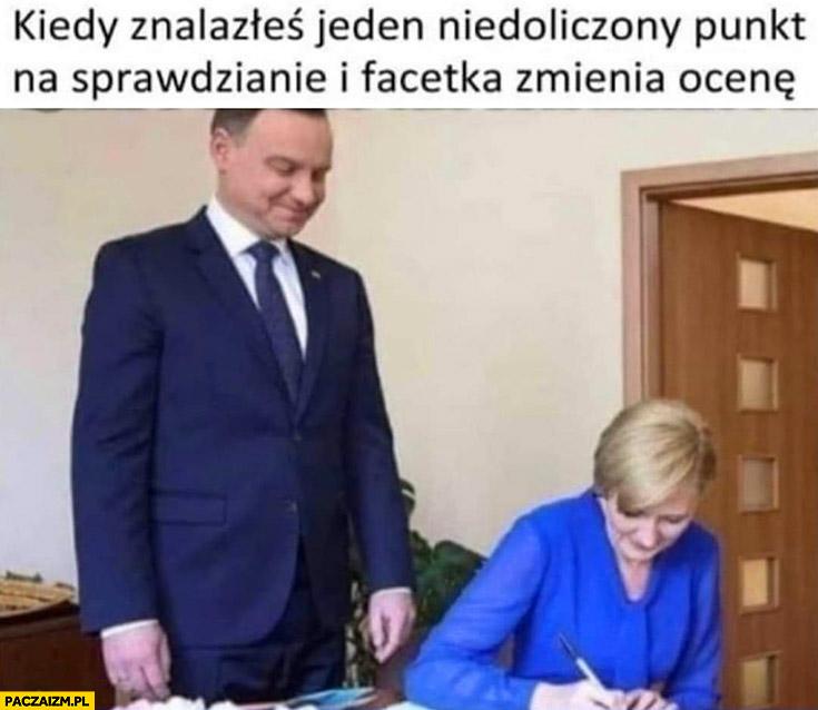 Andrzej Duda kiedy znalazłeś jeden niedoliczony punkt na sprawdzianie i facetka zmienia ocenę