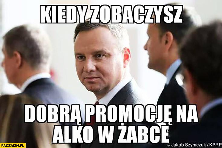 Andrzej Duda kiedy zobaczysz dobrą promocje na alko w Żabce