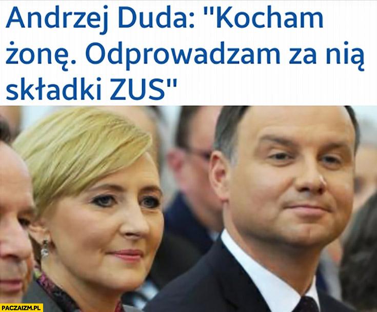 Andrzej Duda kocham żonę odprowadzam za nią składki ZUS pudelek