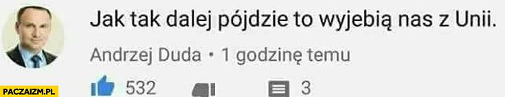 Andrzej Duda komentarz jak tak dalej pójdzie to nas wywalą z Unii