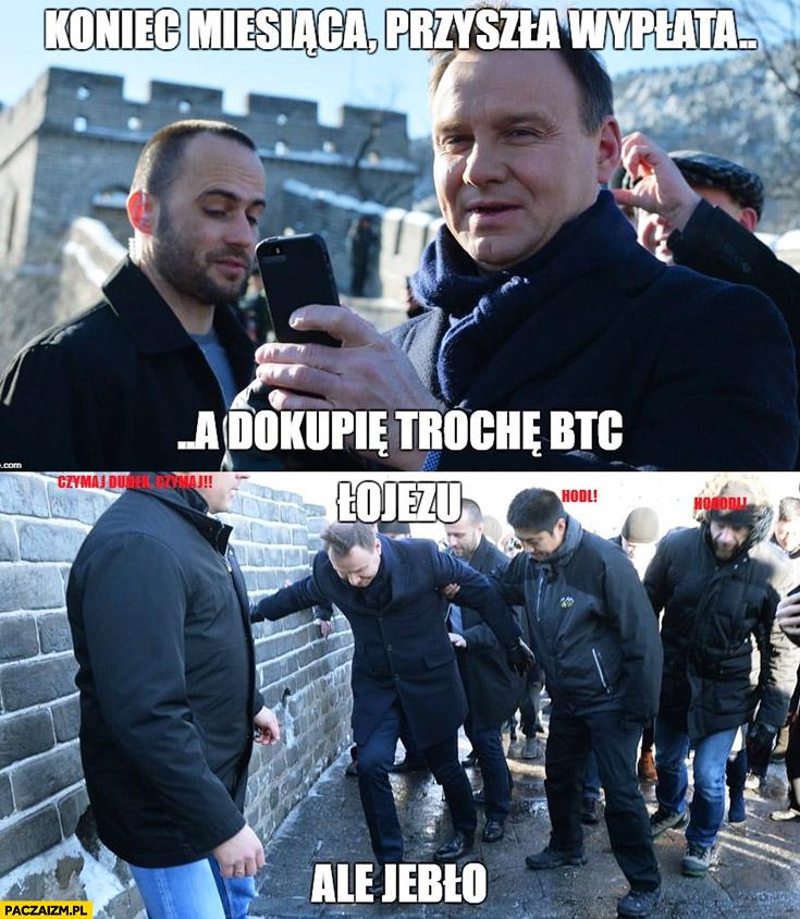 Andrzej Duda koniec miesiąca przyszła wyplata a dokupię trochę BTC łojezu ale jebło