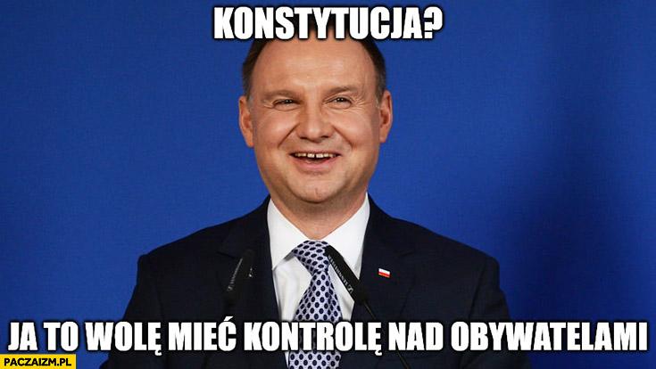 Andrzej Duda konstytucja ja to wole mieć kontrolę nad obywatelami