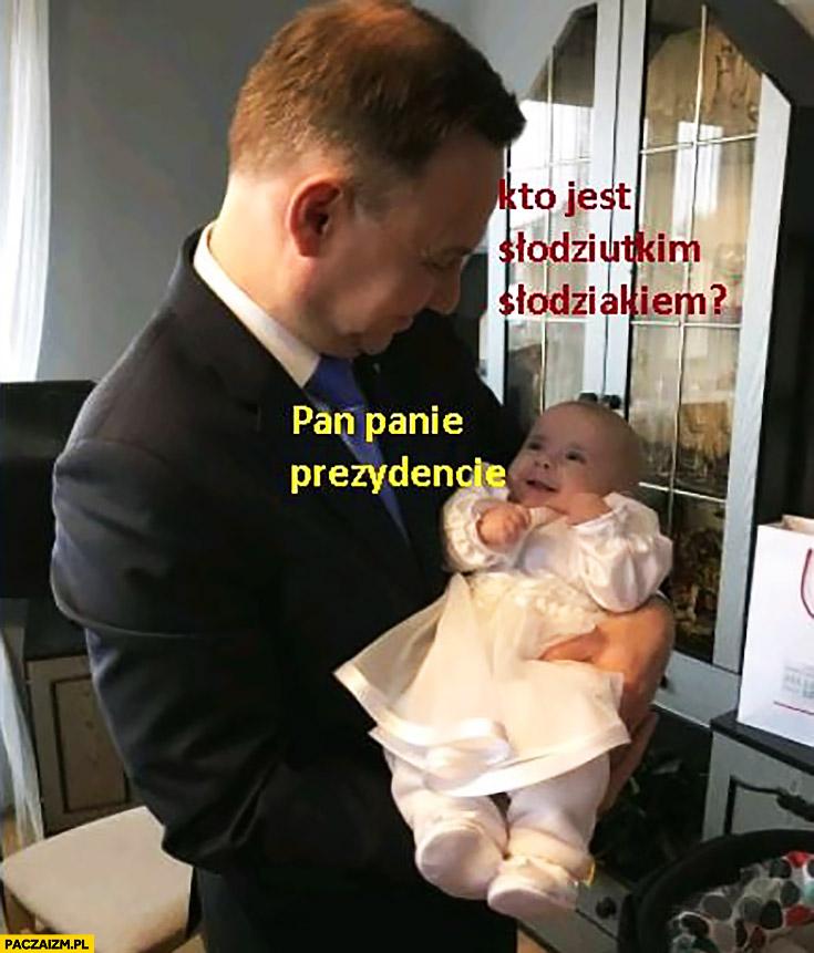 Andrzej Duda kto jest słodziutkim słodziakiem? Pan Panie prezydencie z niemowlakiem