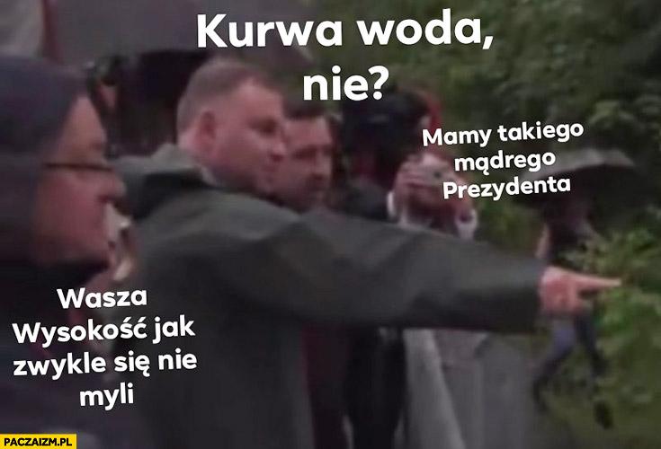 Andrzej Duda kurna woda, nie? Wasza wysokość jak zwykle się nie myli, mamy takiego mądrego prezydenta
