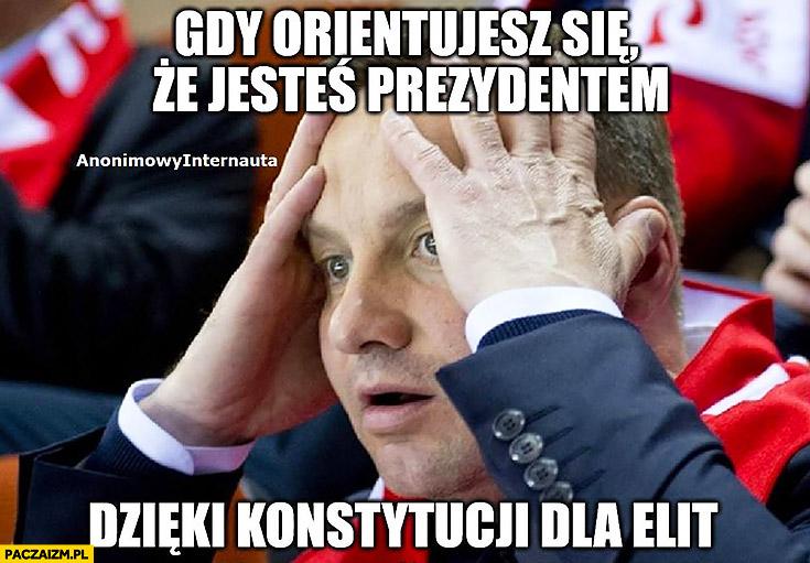 Andrzej Duda łapie się za głowę: gdy orientujesz się, że jesteś prezydentem dzięki konstytucji dla elit