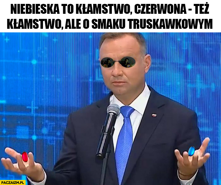 Andrzej Duda Morfeusz matrix niebieska to kłamstwo, czerwona też kłamstwo ale o smaku truskawkowym
