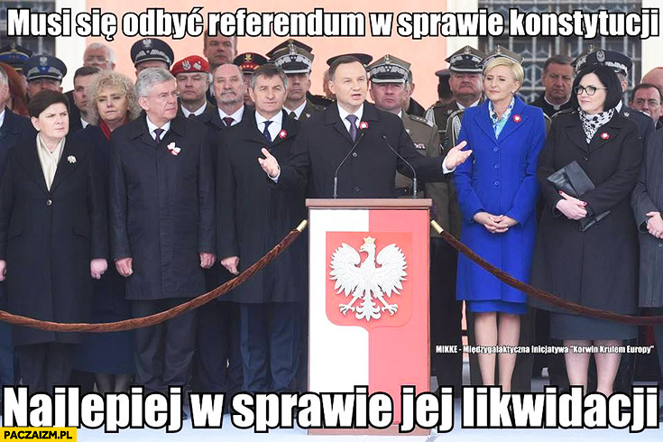 Andrzej Duda musi się odbyć referendum w sprawie konstytucji najlepiej w sprawie jej likwidacji