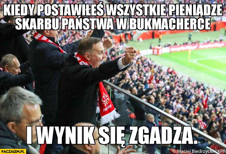 Andrzej Duda na meczu kiedy postawiłeś wszystkie pieniądze skarbu państwa w bukmacherce i wynik się zgadza