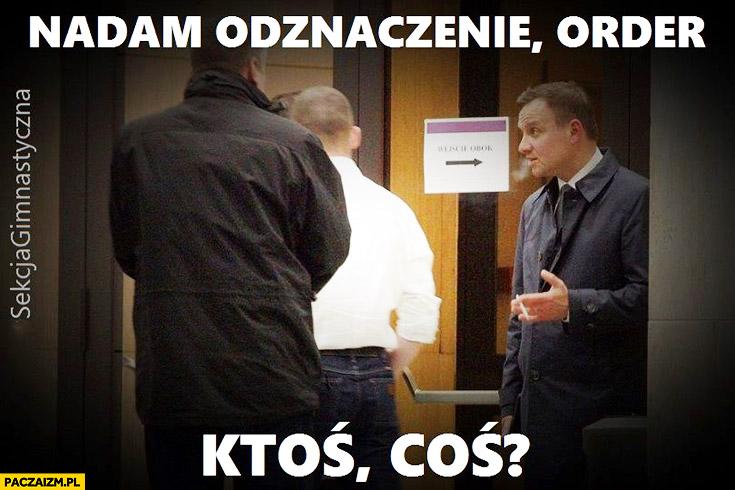 Andrzej Duda nadam odznaczenie, order. Ktoś, coś?
