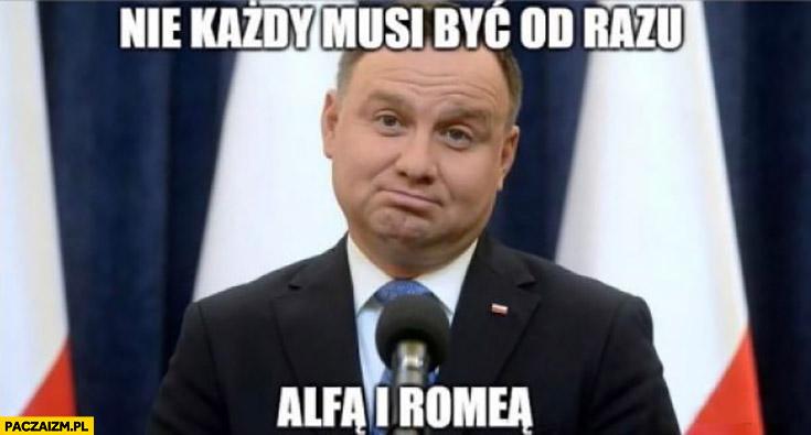 Andrzej Duda nie każdy musi być od razu alfą i romeą