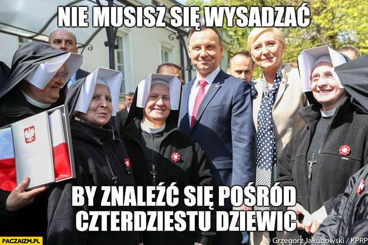 Andrzej Duda nie musisz się wysadzać by znaleźć się pośród czterdziestu dziewic siostry zakonne