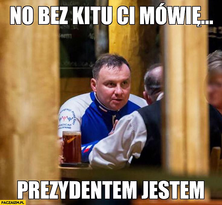 Andrzej Duda no bez kitu ci mowie prezydentem jestem w karczmie barze