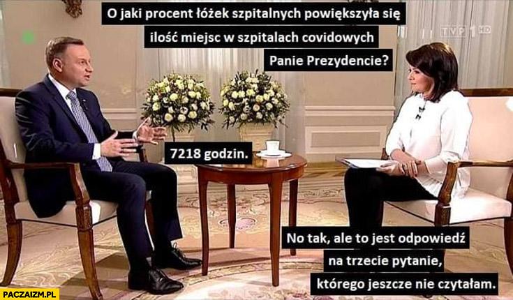 Andrzej Duda o jaki procent powiększyła się liczba łózek covidowych? 7218 godzin no tak ale to jest odpowiedz na trzecie pytanie którego jeszcze nie czytałam wywiad Holecka