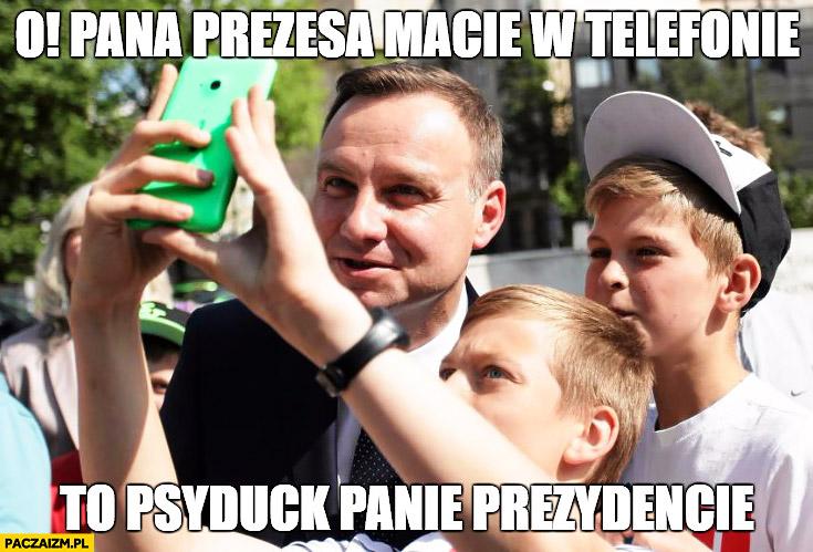 Andrzej Duda o, Pana Prezesa macie w telefonie to Psyduck panie prezydencie Kaczyński