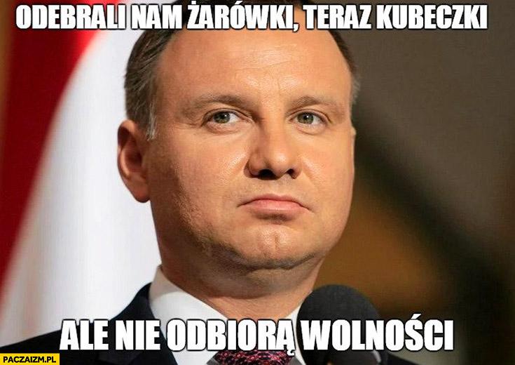 Andrzej Duda odebrali nam żarówki, teraz kubeczki ale nie odbiorą wolności