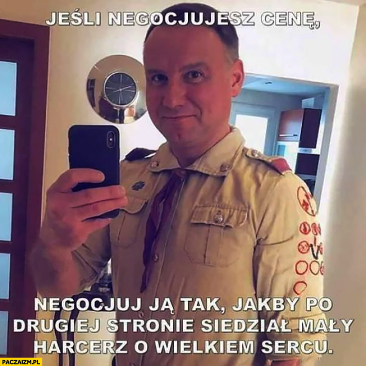 Andrzej Duda olx jeśli negocjujesz cenę negocjuj ją tak jakby po drugiej stronie siedział mały harcerz o wielkim sercu