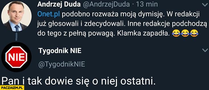 Andrzej Duda onet podobno rozważa moją dymisje, klamka zapadła. Tygodnik Nie: pan i tak dowie się o niej ostatni tweet twitter