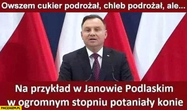 Andrzej Duda owszem cukier podrożał, chleb podrożał ale na przykład w Janowie Podlaskim w ogromnym stopniu potaniały konie