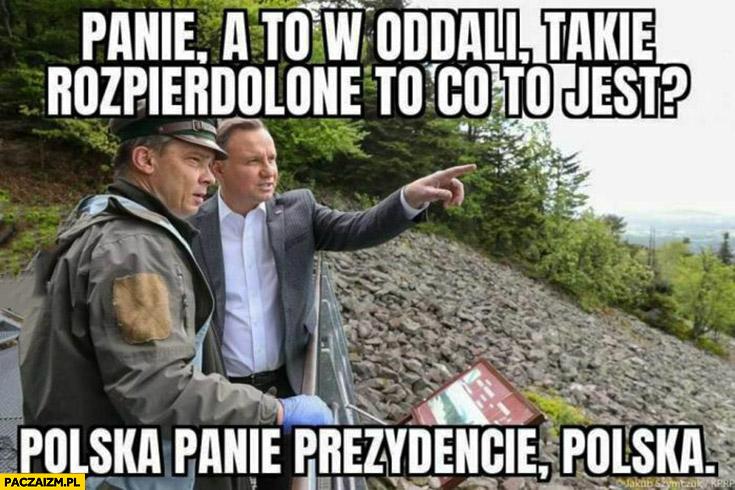 Andrzej Duda panie a to w oddali takie rozpierdzielone to co to jest? Polska panie prezydencie