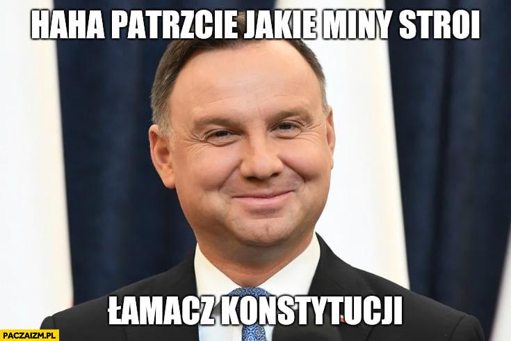 Andrzej Duda patrzcie jakie miny stroi łamacz konstytucji