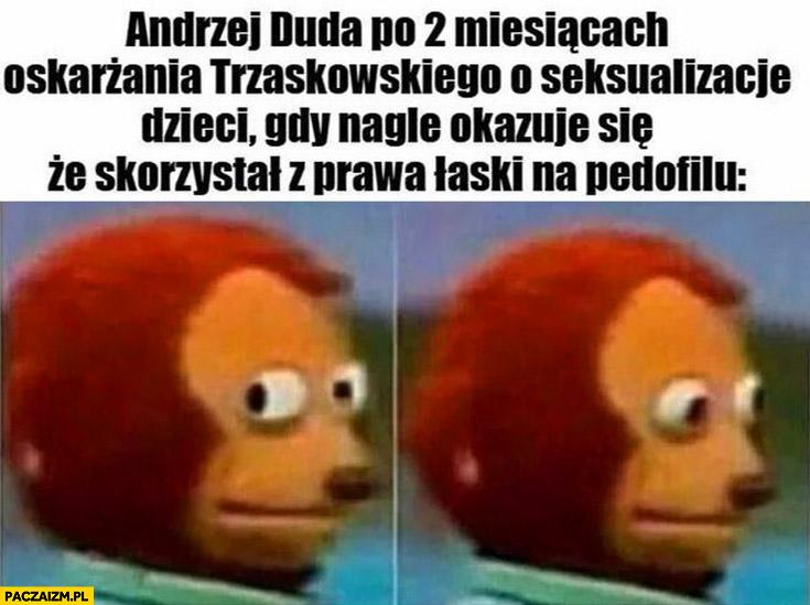 Andrzej Duda po 2 miesiącach oskarżania Trzaskowskiego o seksualizację dzieci gdy nagle okazuje się, że skorzystał z prawa łaski na pedofilu