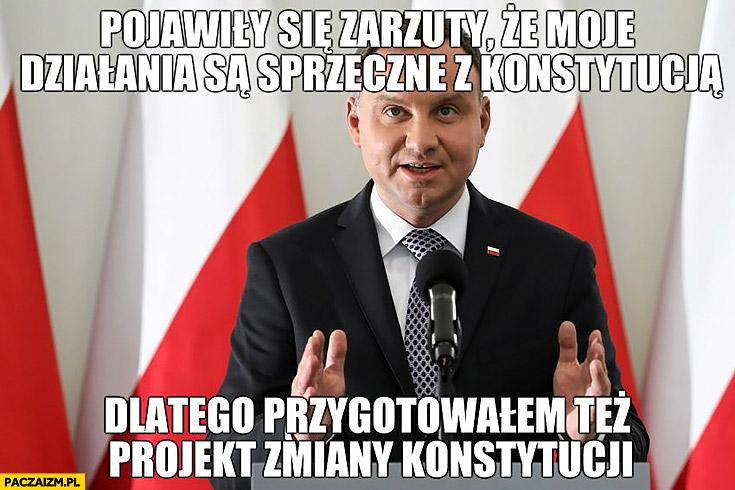 Andrzej Duda pojawiły się zarzuty, że moje działania są sprzeczne z konstytucją, dlatego przygotowałem też projekt zmiany konstytucji