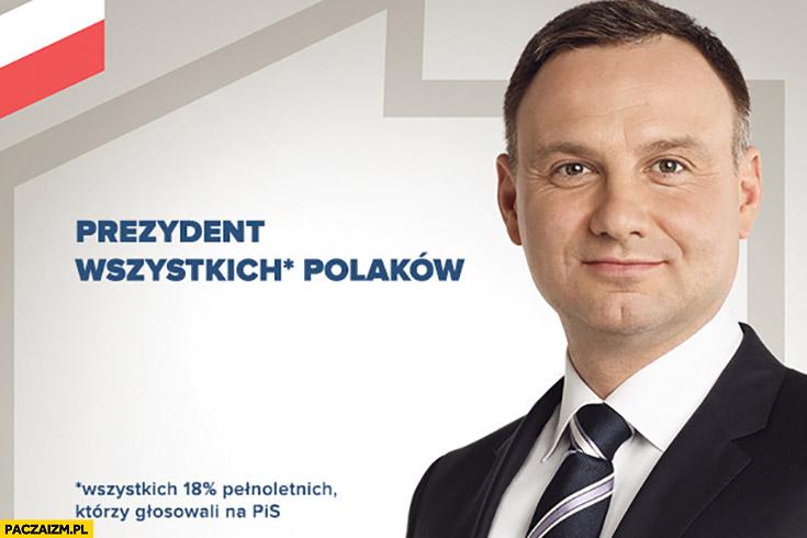 Andrzej Duda prezydent wszystkich Polaków tzn. wszystkich 18% procent pełnoletnich którzy głosowali na PiS