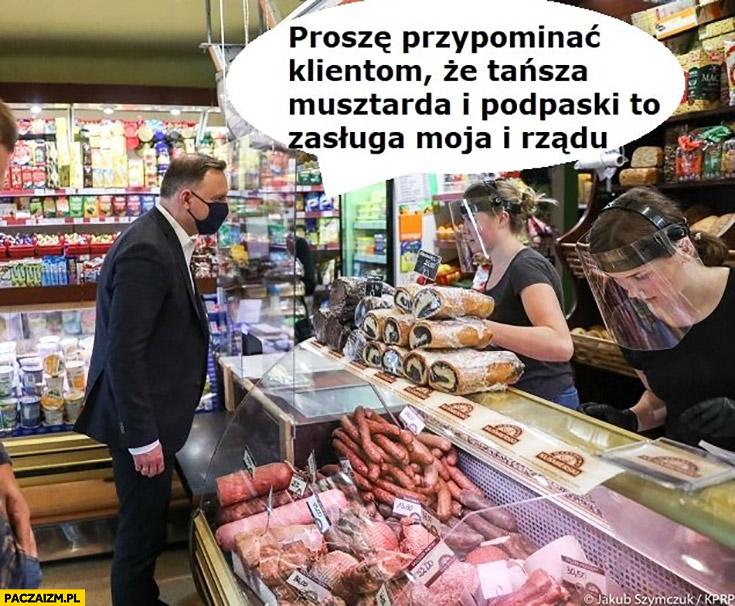 Andrzej Duda proszę przypominać klientom, że tańsza musztarda i podpaski to zasługa moja i rządu
