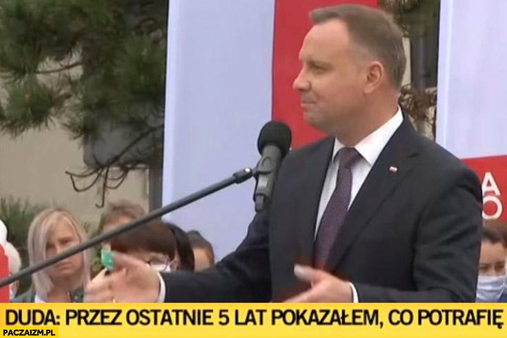 Andrzej Duda przez ostatnie 5 lat pokazałem co potrafię