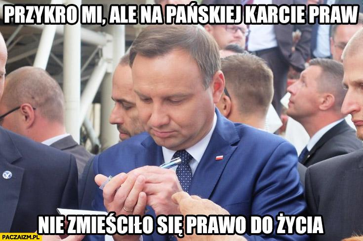Andrzej Duda przykro mi ale na Pańskiej karcie praw nie zmieściło się prawo do życia