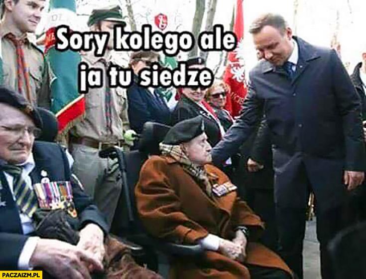 Andrzej Duda sorry kolego ale ja tu siedzę kombatant wojenny powstaniec
