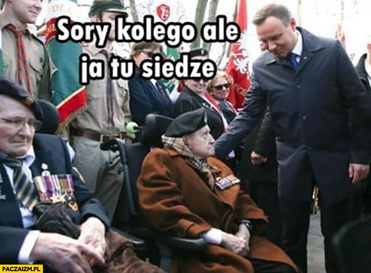 Andrzej Duda sory kolego ale ja tu siedzę powstaniec kombatant