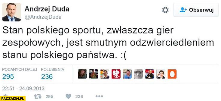 Andrzej Duda: stan polskiego sportu zwłaszcza gier zespołowych jest smutnym odzwierciedleniem stanu polskiego państwa. Cytat na twitterze