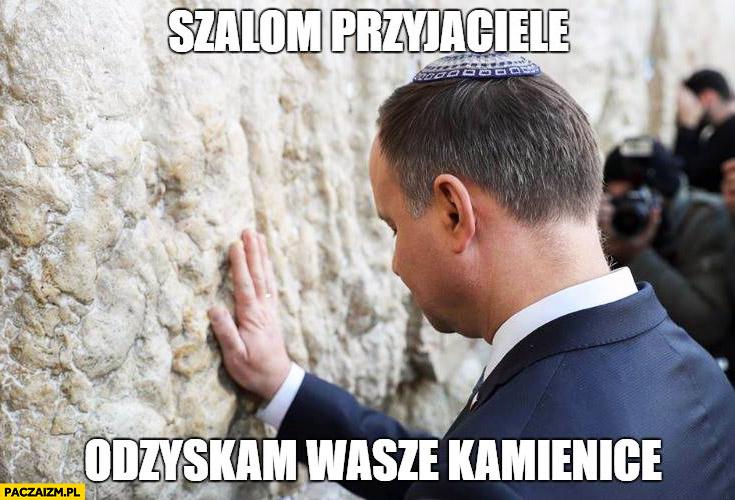 Andrzej Duda szalom przyjaciele odzyskam wasze kamienice ściana płaczu