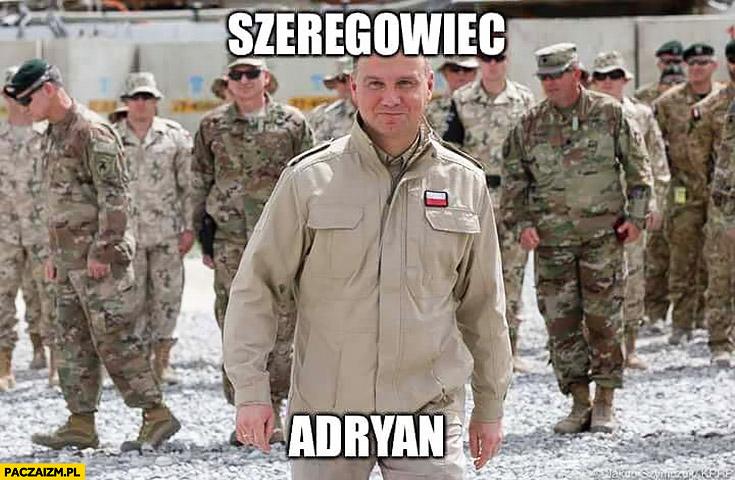 Andrzej Duda szeregowiec Adryan Adrian Ryan