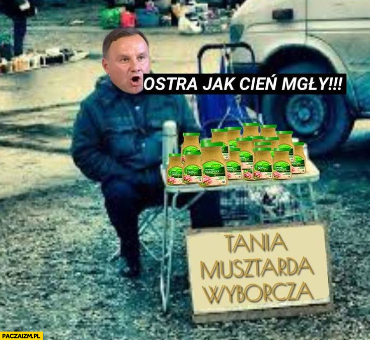 Andrzej Duda tania musztarda wyborcza ostra jak cień mgły