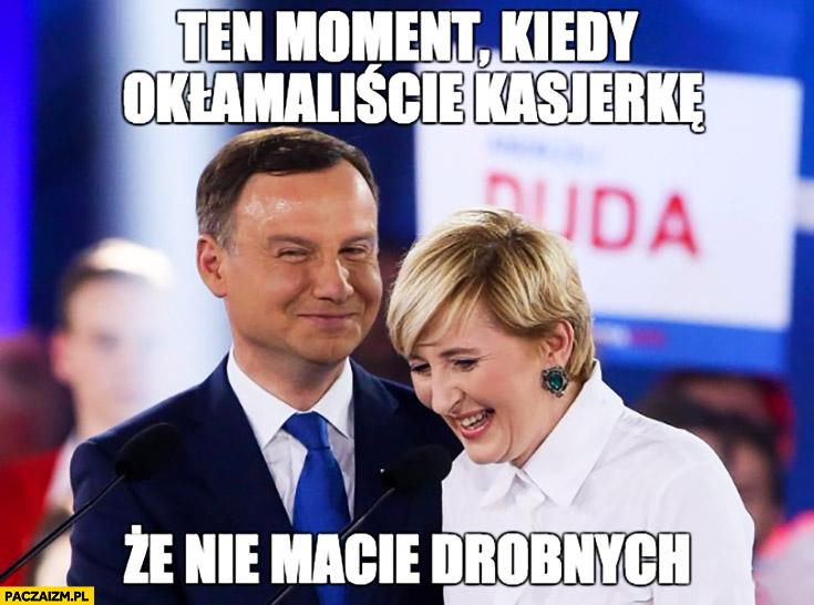 Andrzej Duda ten moment kiedy okłamaliście kasjerkę, że nie macie drobnych Agata Duda
