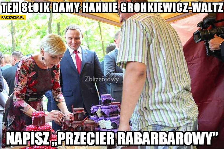 Andrzej Duda ten słoik damy Hannie Gronkiewicz-Waltz napisz przecier rabarbarowy Zbliżeniowy