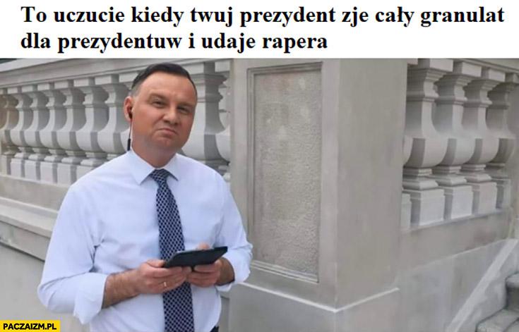 Andrzej Duda to uczucie kiedy Twój prezydent zje cały granulat dla prezydentów i udaje rapera