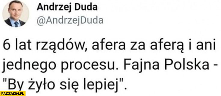 Andrzej Duda tweet 6 lat rządów afera za aferą i ani jednego procesu fajna Polska, by żyło się lepiej
