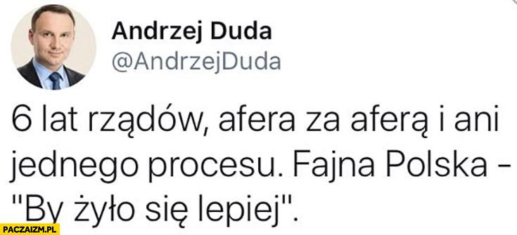 Andrzej Duda twitter 6 lat rządow afera za aferą i ani jednego procesu fajna polska by żyło się lepiej tweet
