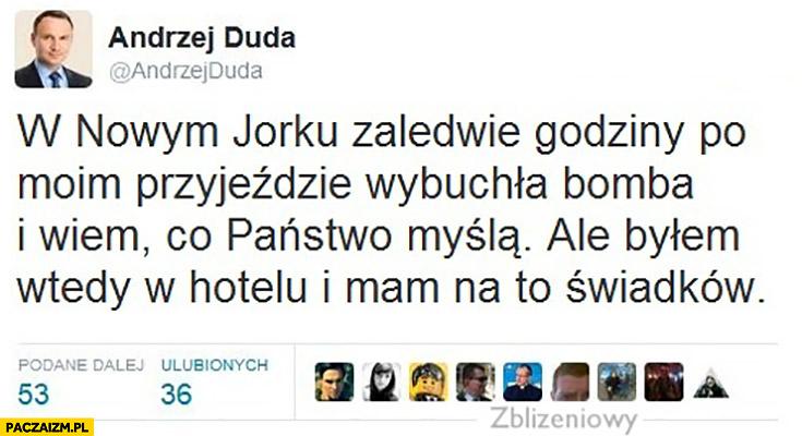 Andrzej Duda twitter: W Nowym Jorku zaledwie godziny po moim przyjeździe wybuchła bomba. Wiem co Państwo myślą, ale bylem wtedy w hotelu i mam na to świadków