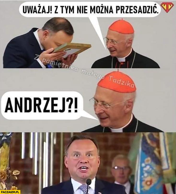 Andrzej Duda uważaj z tym nie można przesadzić bierze narkotyki