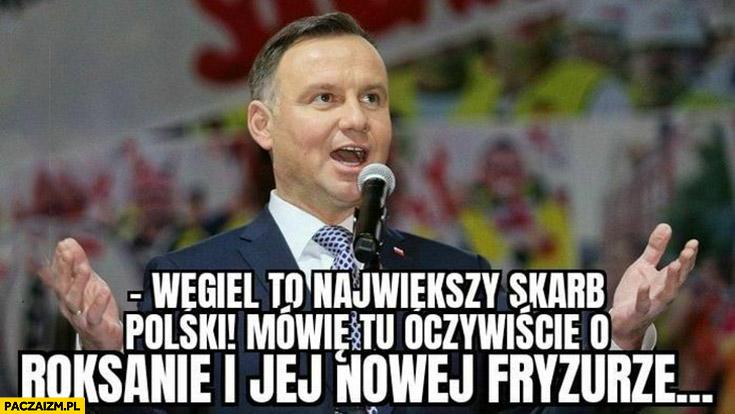 Andrzej Duda węgiel to największy skarb Polski mówię oczywiscie o Roksanie Węgiel i jej nowej fryzurze