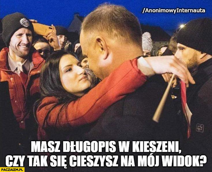 Andrzej Duda z fanką masz długopis w kieszeni czy tak się cieszysz na mój widok? Anonimowy internauta