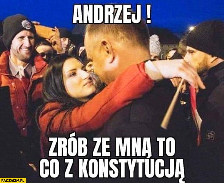 Andrzej Duda z fanka zrób ze mną to co z konstytucją