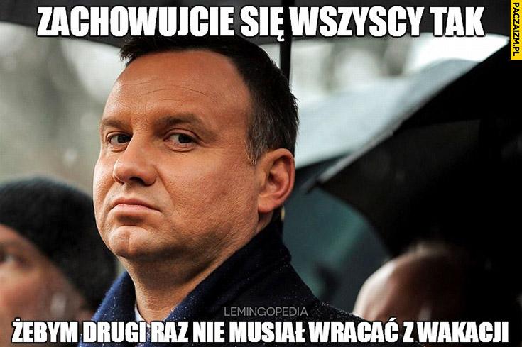 Andrzej Duda zachowujcie się wszyscy tak, żebym drugi raz nie musiał wracać z wakacji
